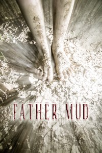 "Little Studio Films gets muddy with Jameson Hesse's latest film ""FATHER MUD"""